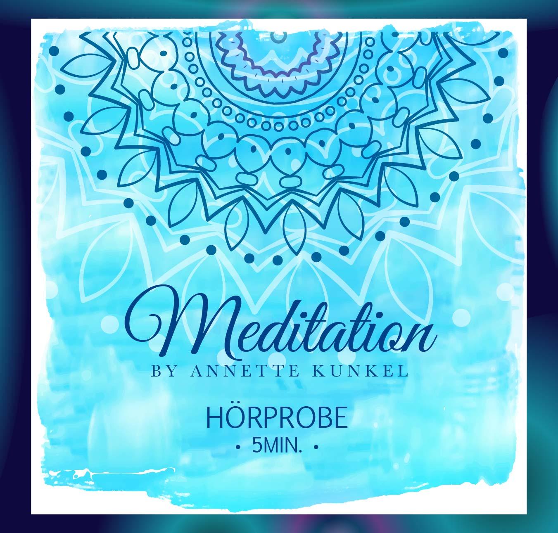Klicken Sie auf Play - Sie hören eine wunderschöne Hörprobe - Meditation von Annette Kunkel.